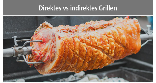 Direktes vs indirektes Grillen
